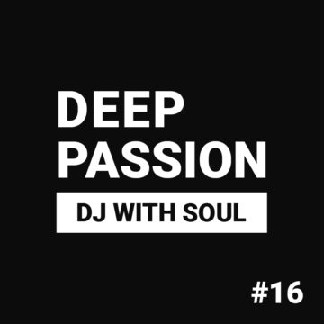 Deep Passion #16 – DJ with Soul
