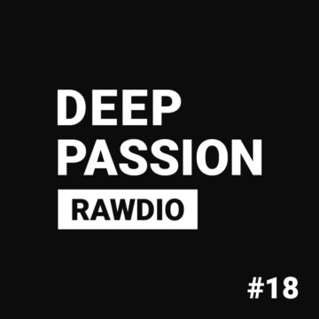 Deep Passion #18 – Rawdio