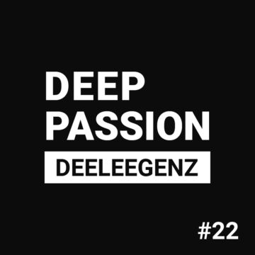 Deep Passion #22 – Deeleegenz